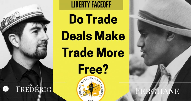 Liberty Face Off: Do Trade Deals Make Trade More Free?