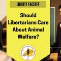 Liberty Face Off: Should Libertarians Care About Animal Welfare?